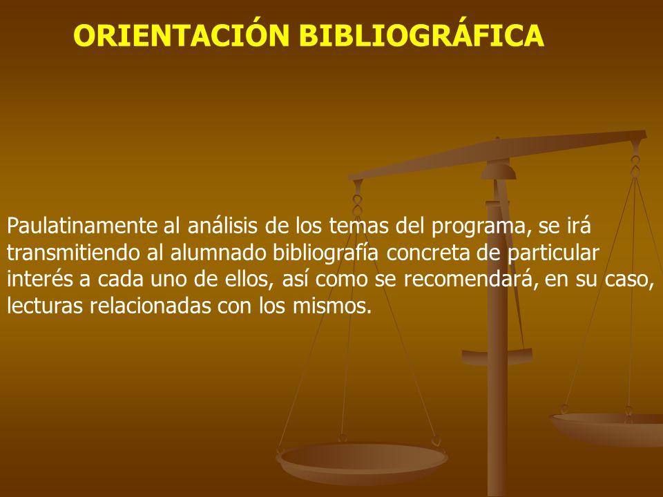 ORIENTACIÓN BIBLIOGRÁFICA Paulatinamente al análisis de los temas del programa, se irá transmitiendo al alumnado bibliografía concreta de particular i