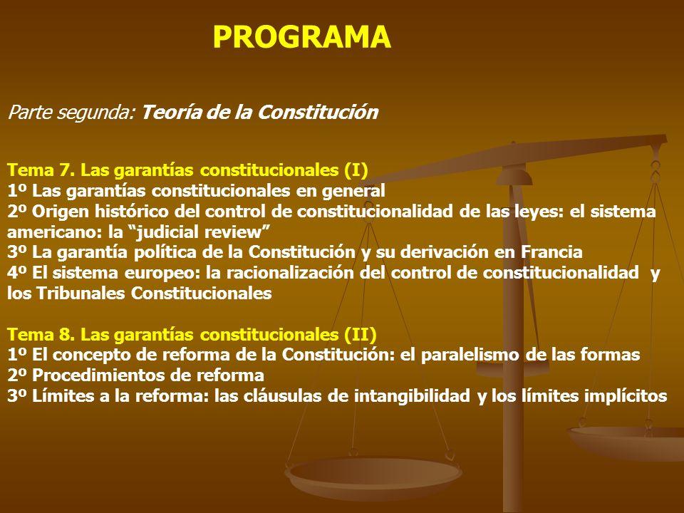 PROGRAMA Parte segunda: Teoría de la Constitución Tema 7. Las garantías constitucionales (I) 1º Las garantías constitucionales en general 2º Origen hi