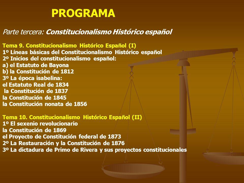 PROGRAMA Parte tercera: Constitucionalismo Histórico español Tema 9. Constitucionalismo Histórico Español (I) 1º Líneas básicas del Constitucionalismo