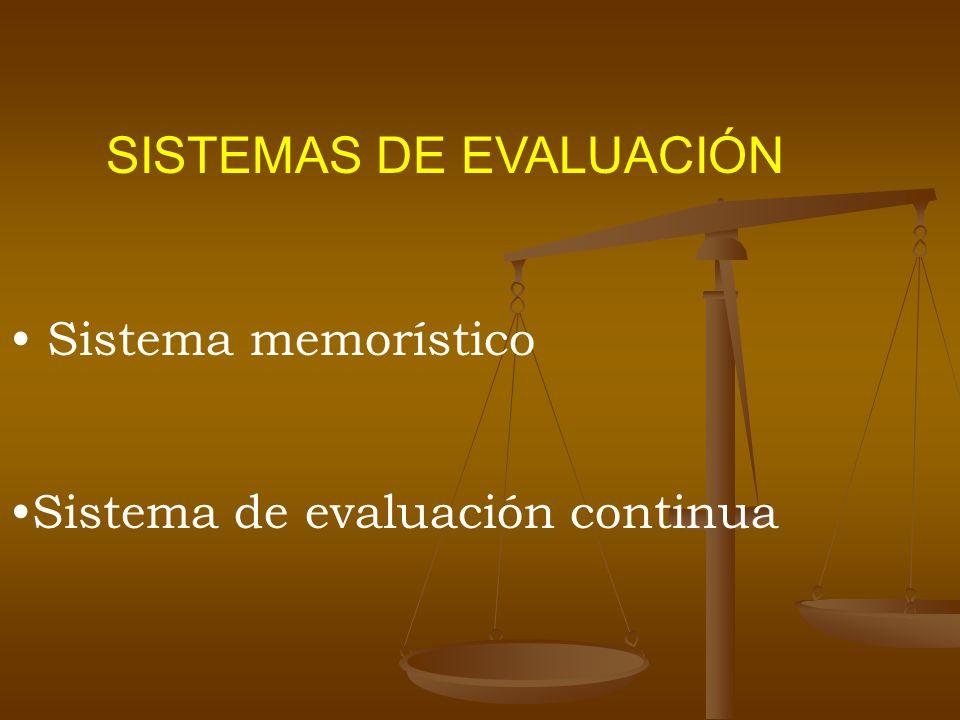 SISTEMAS DE EVALUACIÓN Sistema memorístico Sistema de evaluación continua