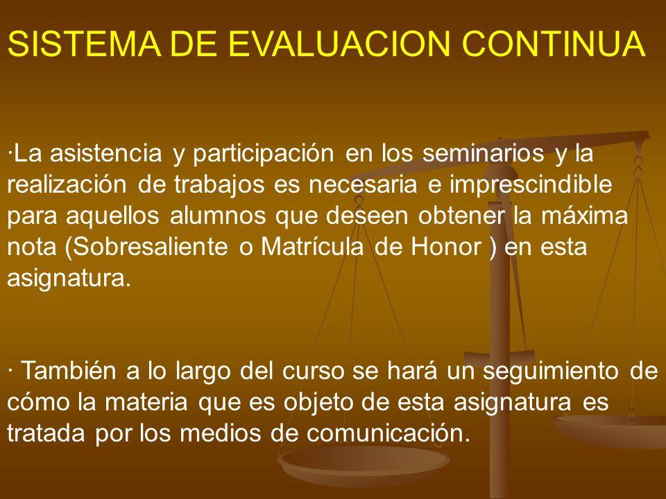 SISTEMA DE EVALUACION CONTINUA ·La asistencia y participación en los seminarios y la realización de trabajos es necesaria e imprescindible para aquell