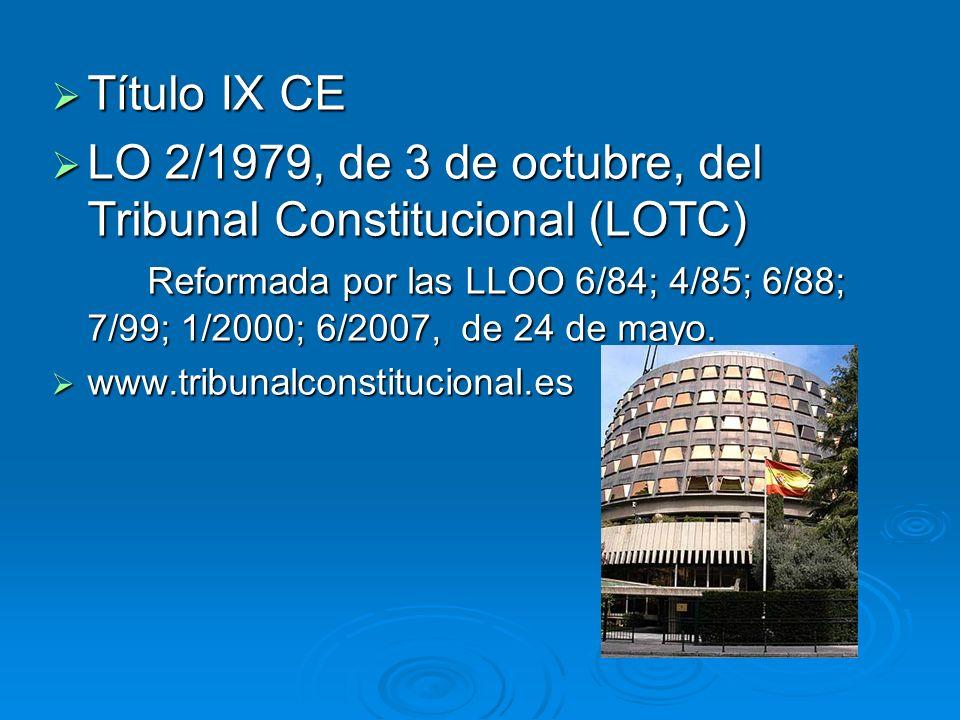 Título IX CE Título IX CE LO 2/1979, de 3 de octubre, del Tribunal Constitucional (LOTC) Reformada por las LLOO 6/84; 4/85; 6/88; 7/99; 1/2000; 6/2007, de 24 de mayo.