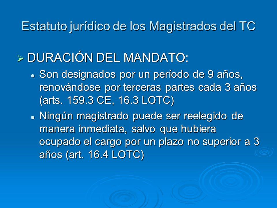 Estatuto jurídico de los Magistrados del TC DURACIÓN DEL MANDATO: DURACIÓN DEL MANDATO: Son designados por un período de 9 años, renovándose por terceras partes cada 3 años (arts.