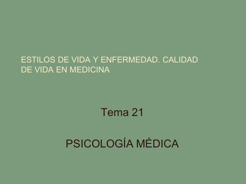 ESTILOS DE VIDA Y ENFERMEDAD. CALIDAD DE VIDA EN MEDICINA Tema 21 PSICOLOGÍA MÉDICA