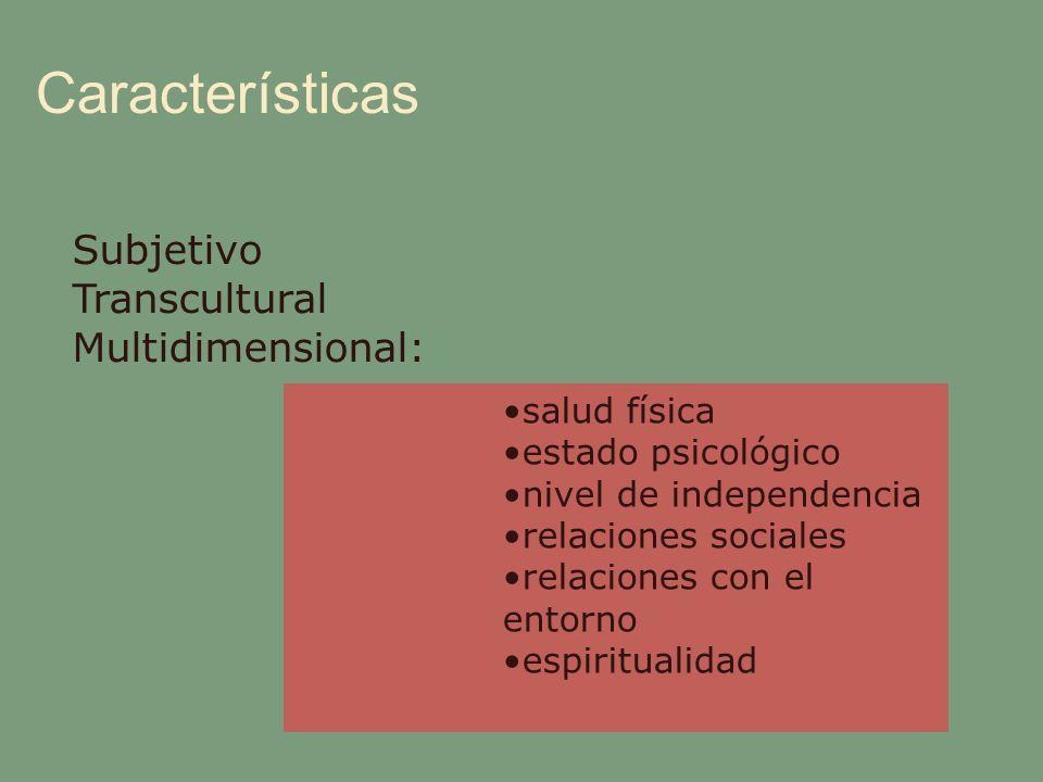 Características Subjetivo Transcultural Multidimensional: salud física estado psicológico nivel de independencia relaciones sociales relaciones con el