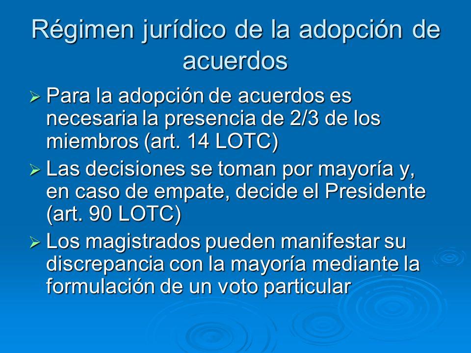Régimen jurídico de la adopción de acuerdos Para la adopción de acuerdos es necesaria la presencia de 2/3 de los miembros (art. 14 LOTC) Para la adopc