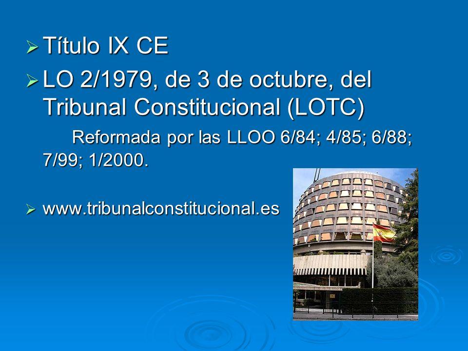 Título IX CE Título IX CE LO 2/1979, de 3 de octubre, del Tribunal Constitucional (LOTC) Reformada por las LLOO 6/84; 4/85; 6/88; 7/99; 1/2000. LO 2/1