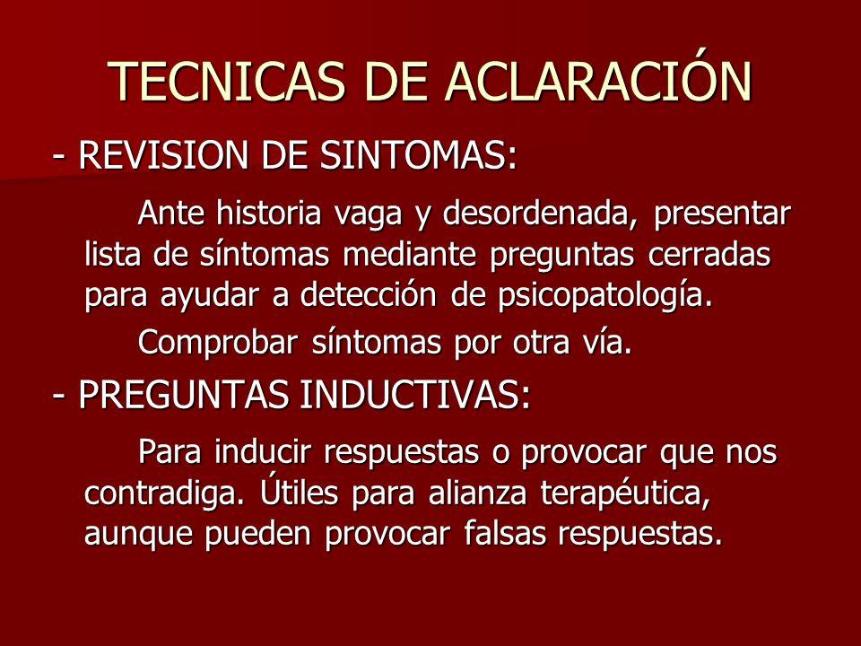 TECNICAS DE ACLARACIÓN - REVISION DE SINTOMAS: Ante historia vaga y desordenada, presentar lista de síntomas mediante preguntas cerradas para ayudar a