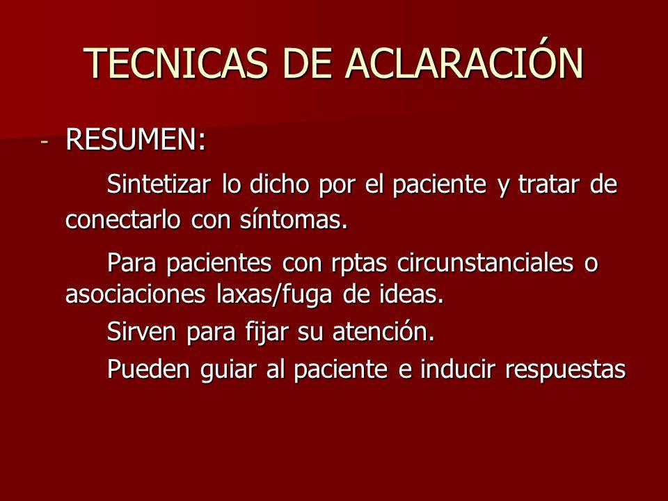 TECNICAS DE ACLARACIÓN - RESUMEN: Sintetizar lo dicho por el paciente y tratar de conectarlo con síntomas. Para pacientes con rptas circunstanciales o