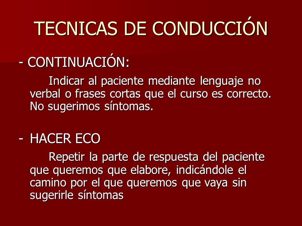 TECNICAS DE CONDUCCIÓN - CONTINUACIÓN: Indicar al paciente mediante lenguaje no verbal o frases cortas que el curso es correcto. No sugerimos síntomas