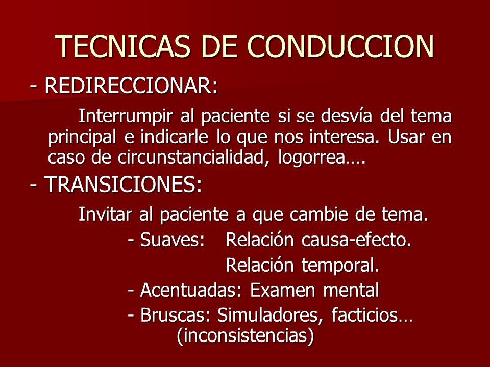 TECNICAS DE CONDUCCION - REDIRECCIONAR: Interrumpir al paciente si se desvía del tema principal e indicarle lo que nos interesa. Usar en caso de circu