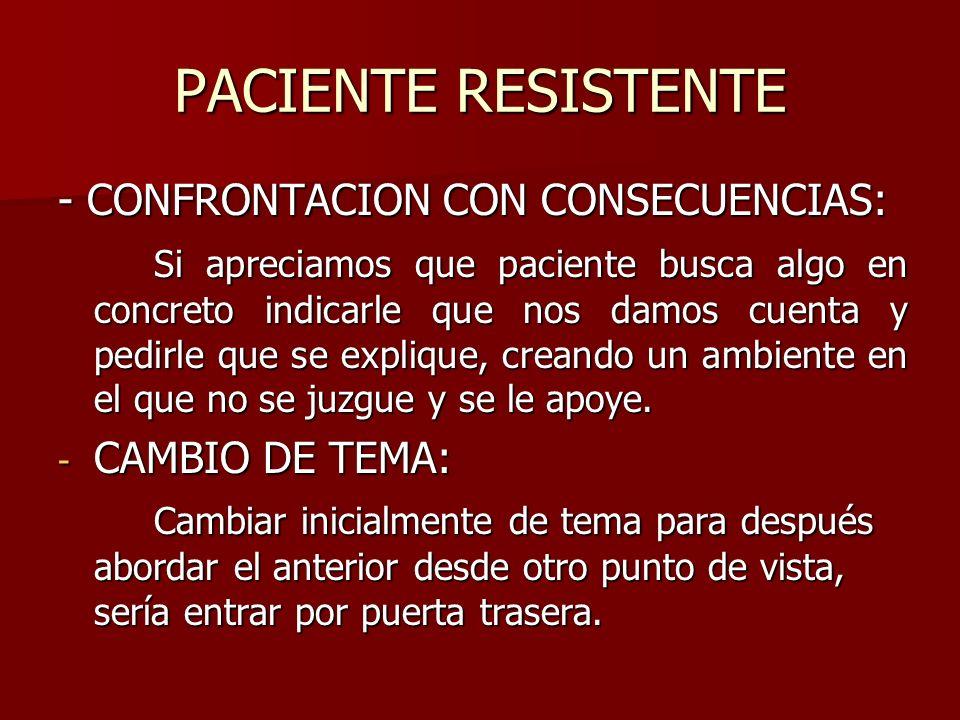 PACIENTE RESISTENTE - CONFRONTACION CON CONSECUENCIAS: Si apreciamos que paciente busca algo en concreto indicarle que nos damos cuenta y pedirle que