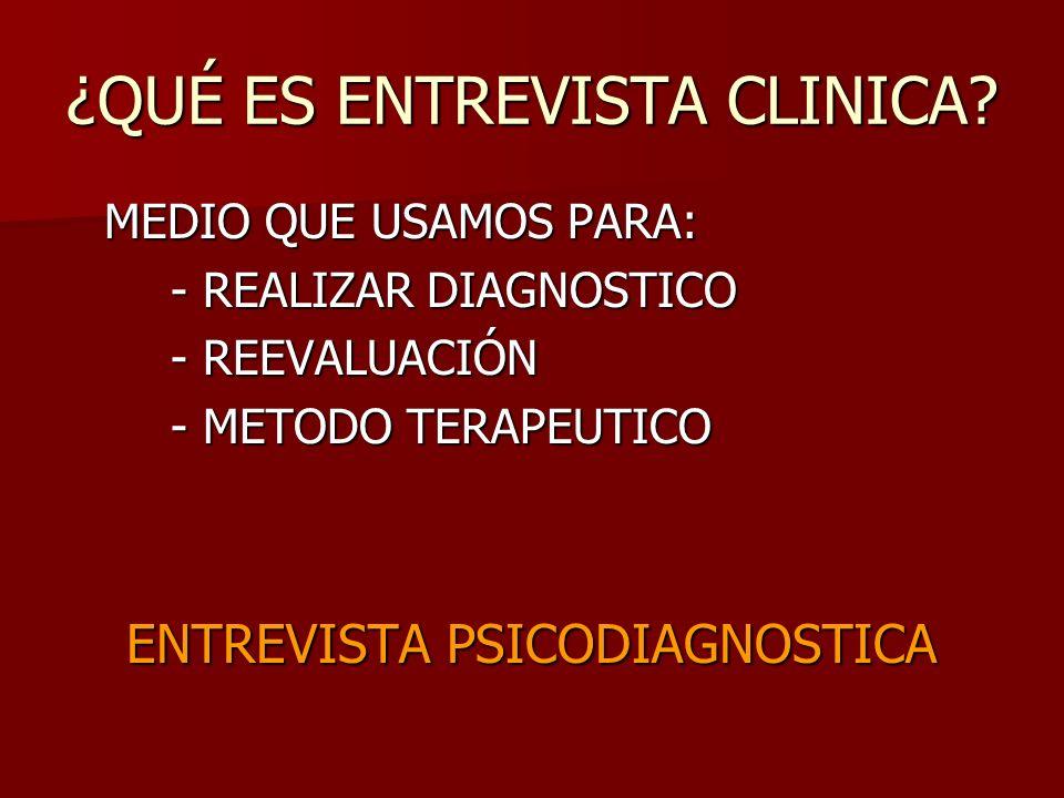¿QUÉ ES ENTREVISTA CLINICA? MEDIO QUE USAMOS PARA: - REALIZAR DIAGNOSTICO - REEVALUACIÓN - METODO TERAPEUTICO ENTREVISTA PSICODIAGNOSTICA