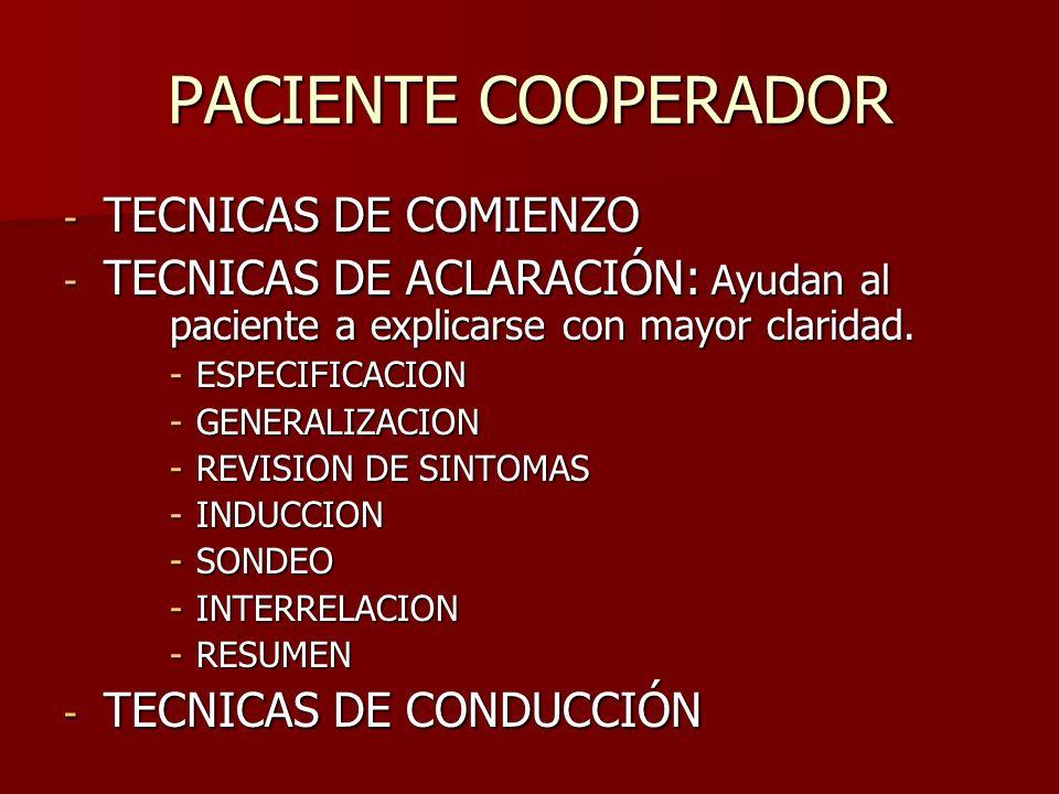 PACIENTE COOPERADOR - TECNICAS DE COMIENZO - TECNICAS DE ACLARACIÓN: Ayudan al paciente a explicarse con mayor claridad. -ESPECIFICACION -GENERALIZACI
