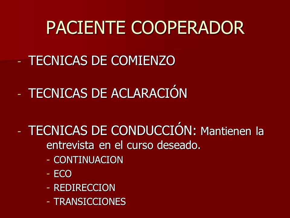 PACIENTE COOPERADOR - TECNICAS DE COMIENZO - TECNICAS DE ACLARACIÓN - TECNICAS DE CONDUCCIÓN: Mantienen la entrevista en el curso deseado. -CONTINUACI