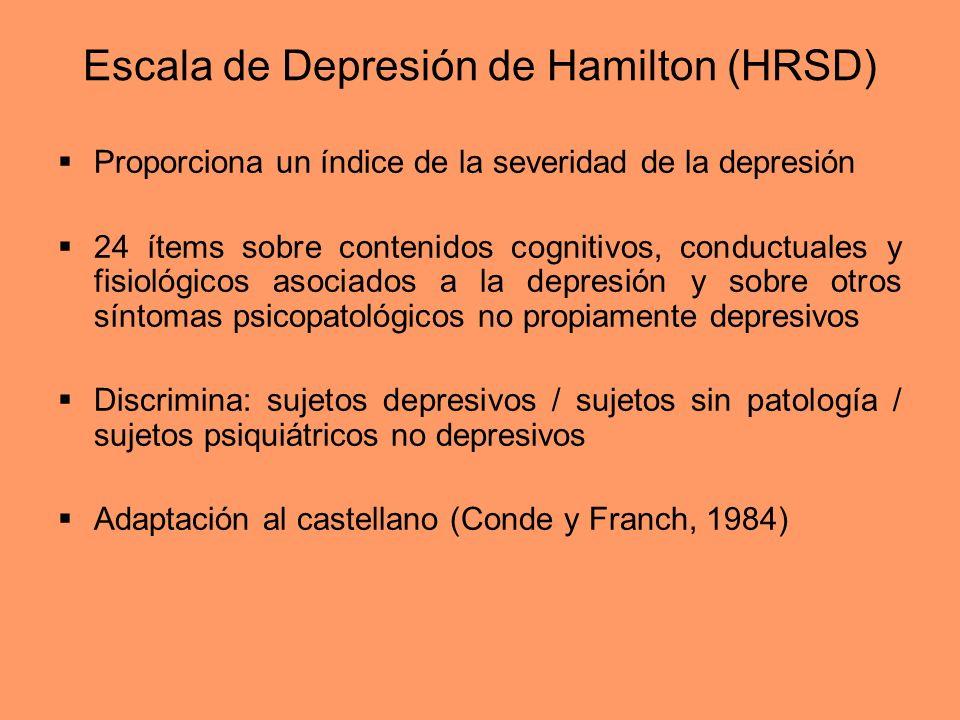 Escala de Depresión de Hamilton (HRSD) Proporciona un índice de la severidad de la depresión 24 ítems sobre contenidos cognitivos, conductuales y fisi