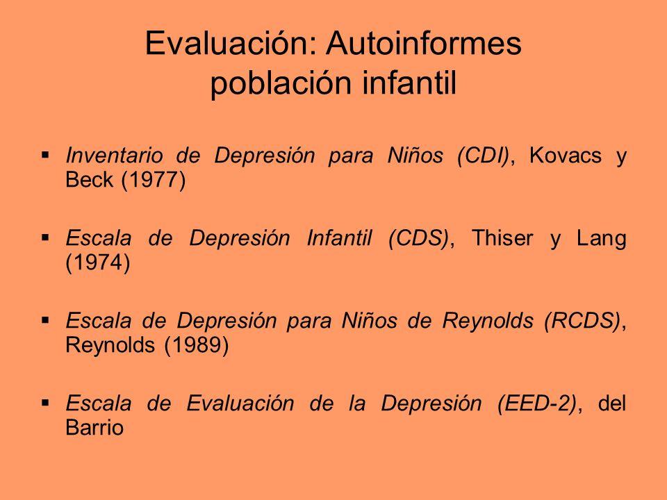 Evaluación: Autoinformes población infantil Inventario de Depresión para Niños (CDI), Kovacs y Beck (1977) Escala de Depresión Infantil (CDS), Thiser