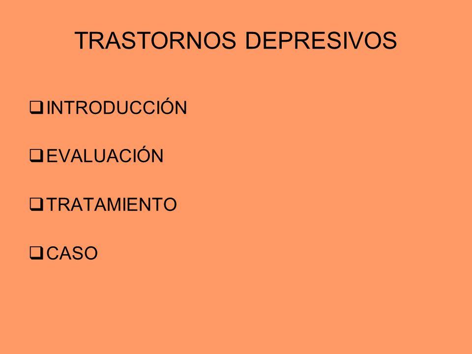 TRASTORNOS DEPRESIVOS INTRODUCCIÓN EVALUACIÓN TRATAMIENTO CASO