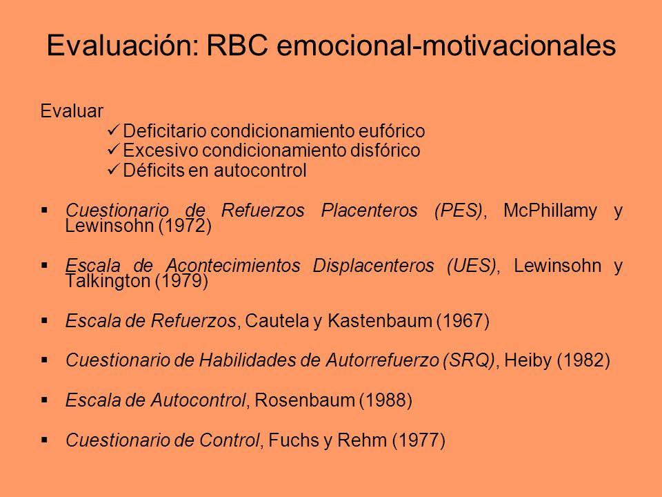 Evaluación: RBC emocional-motivacionales Evaluar Deficitario condicionamiento eufórico Excesivo condicionamiento disfórico Déficits en autocontrol Cue