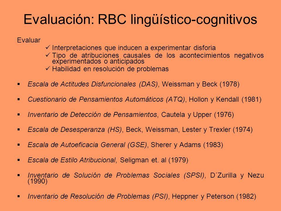 Evaluación: RBC lingüístico-cognitivos Evaluar Interpretaciones que inducen a experimentar disforia Tipo de atribuciones causales de los acontecimient