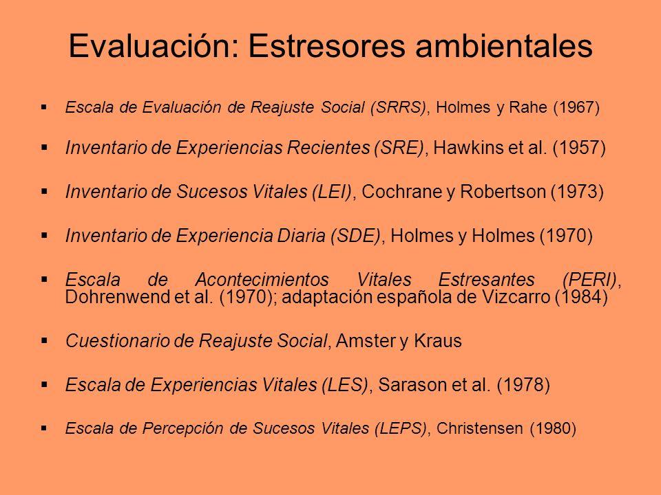 Evaluación: Estresores ambientales Escala de Evaluación de Reajuste Social (SRRS), Holmes y Rahe (1967) Inventario de Experiencias Recientes (SRE), Ha