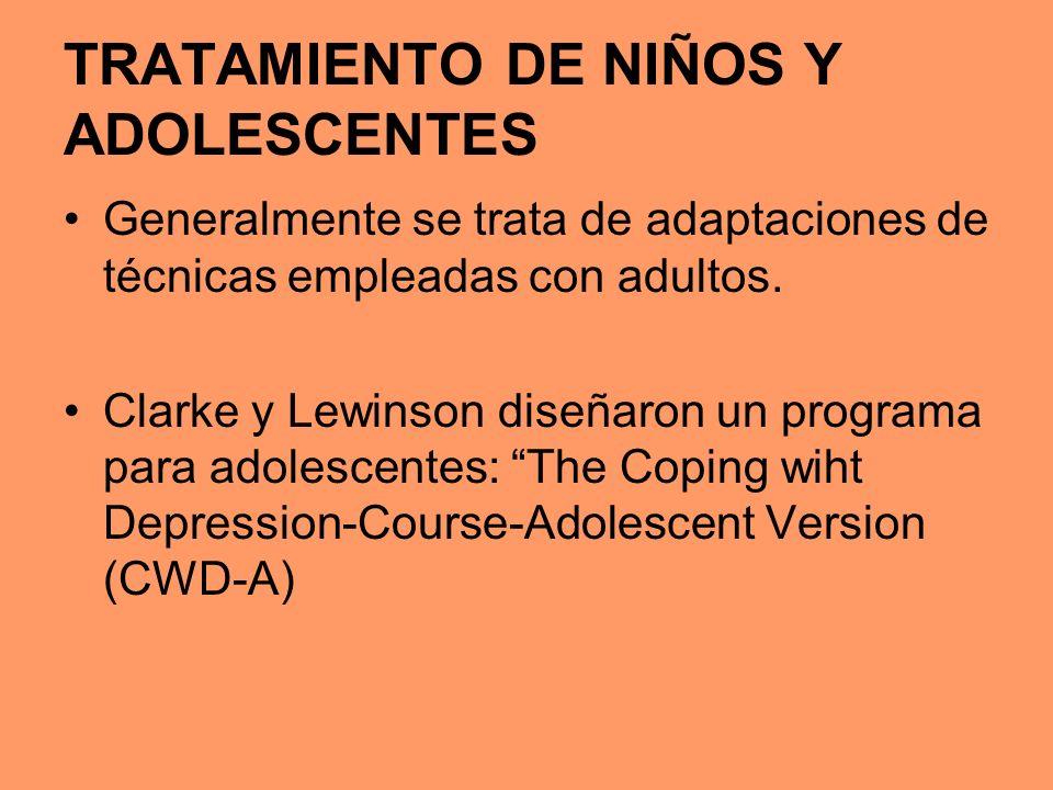 TRATAMIENTO DE NIÑOS Y ADOLESCENTES Generalmente se trata de adaptaciones de técnicas empleadas con adultos. Clarke y Lewinson diseñaron un programa p