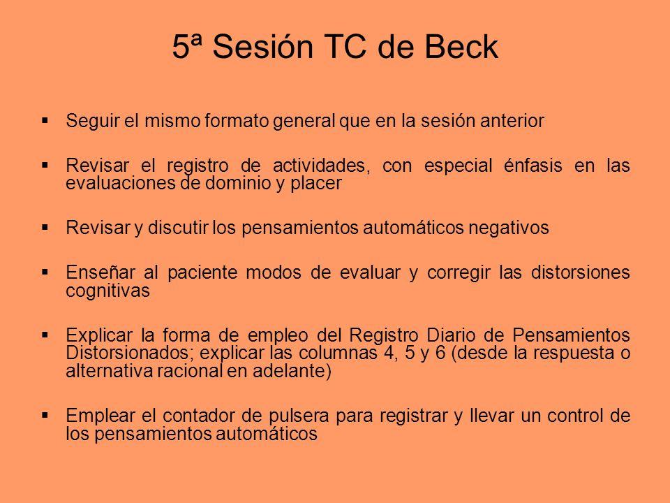 5ª Sesión TC de Beck Seguir el mismo formato general que en la sesión anterior Revisar el registro de actividades, con especial énfasis en las evaluac