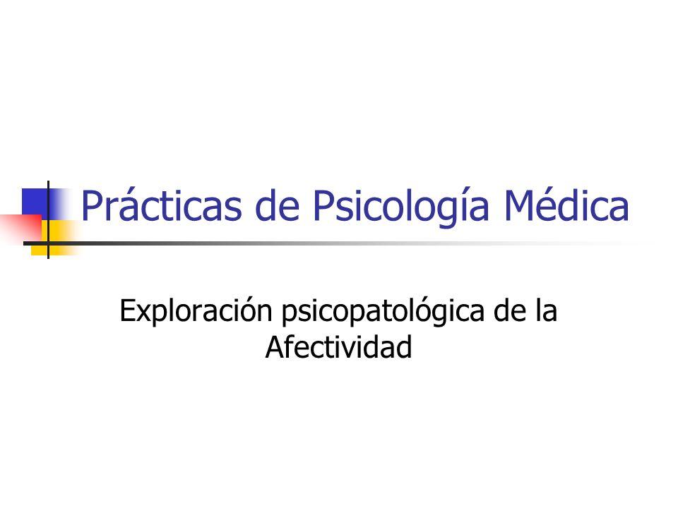 Prácticas de Psicología Médica Exploración psicopatológica de la Afectividad