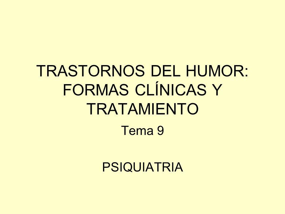 TRASTORNOS DEL HUMOR: FORMAS CLÍNICAS Y TRATAMIENTO Tema 9 PSIQUIATRIA