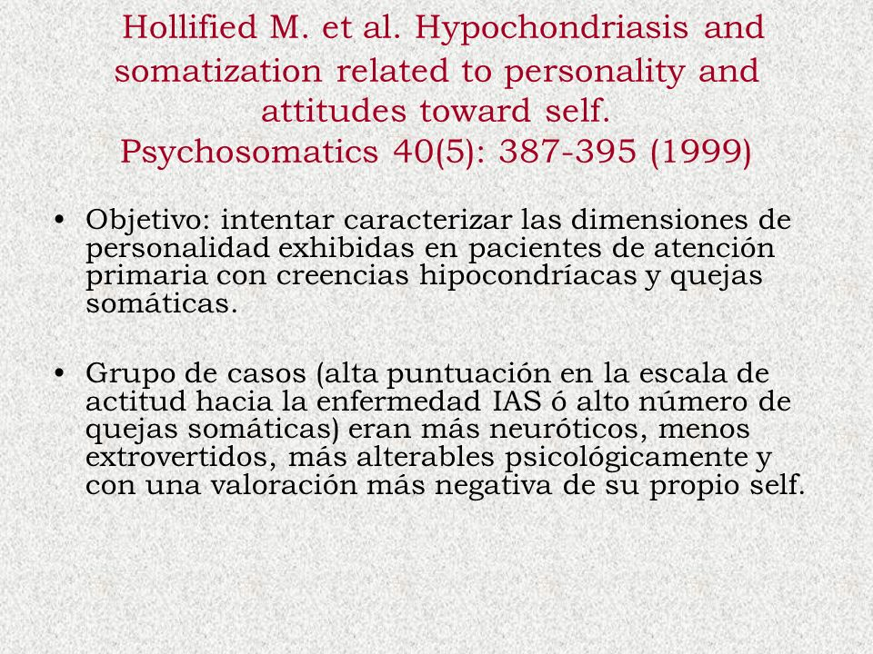 Hollified M. et al. Hypochondriasis and somatization related to personality and attitudes toward self. Psychosomatics 40(5): 387-395 (1999) Objetivo: