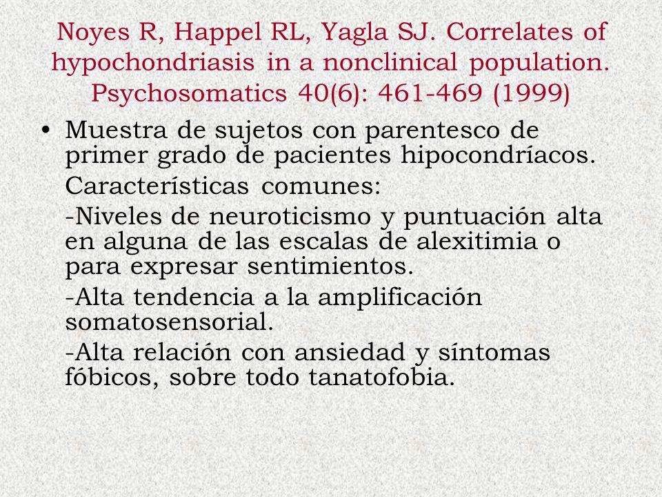 Noyes R, Happel RL, Yagla SJ. Correlates of hypochondriasis in a nonclinical population. Psychosomatics 40(6): 461-469 (1999) Muestra de sujetos con p