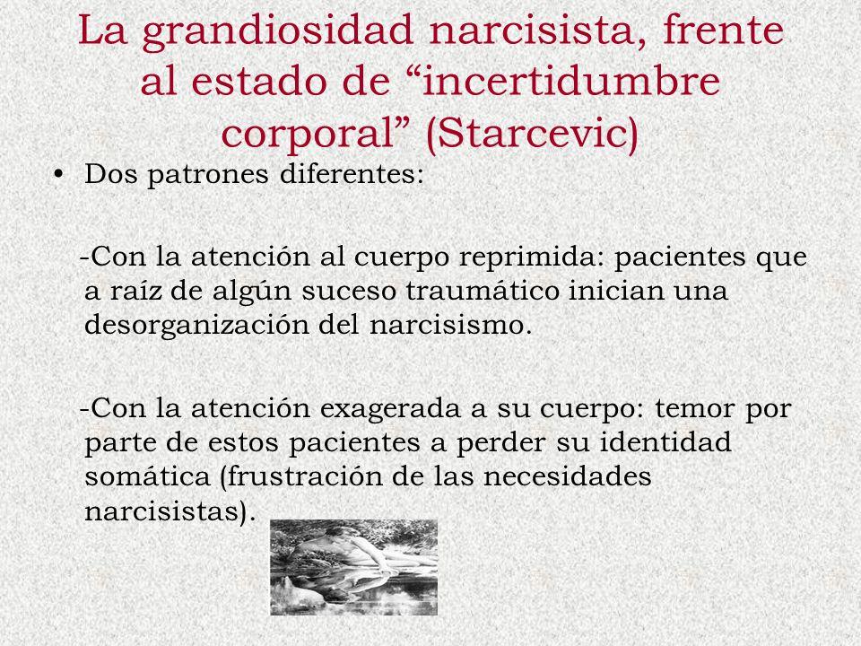La grandiosidad narcisista, frente al estado de incertidumbre corporal (Starcevic) Dos patrones diferentes: -Con la atención al cuerpo reprimida: paci