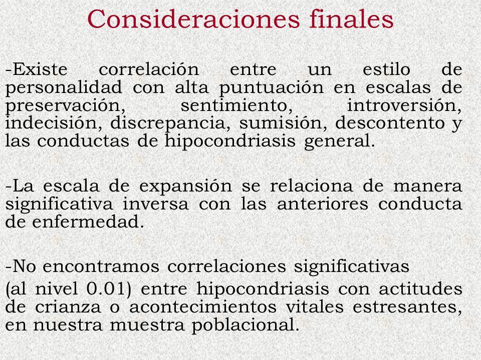 Consideraciones finales -Existe correlación entre un estilo de personalidad con alta puntuación en escalas de preservación, sentimiento, introversión,
