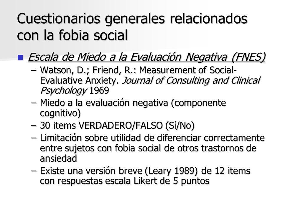 Cuestionarios generales relacionados con la fobia social Escala de Miedo a la Evaluación Negativa (FNES) Escala de Miedo a la Evaluación Negativa (FNE