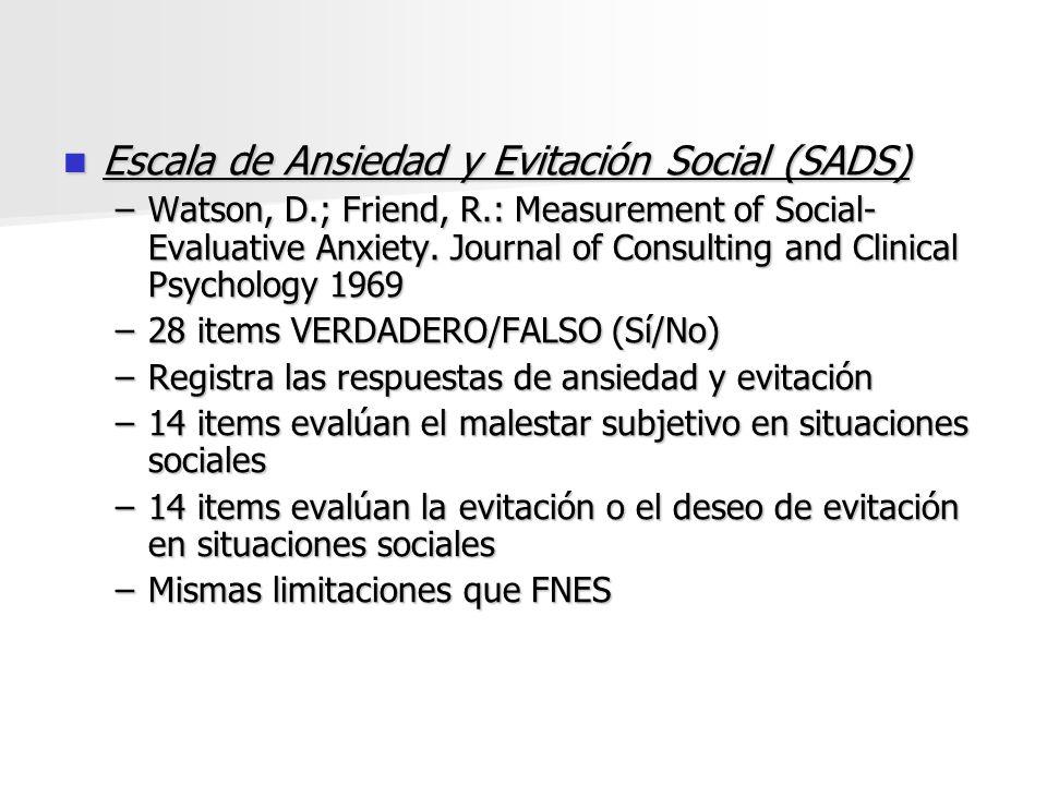 Escala de Ansiedad y Evitación Social (SADS) Escala de Ansiedad y Evitación Social (SADS) –Watson, D.; Friend, R.: Measurement of Social- Evaluative A