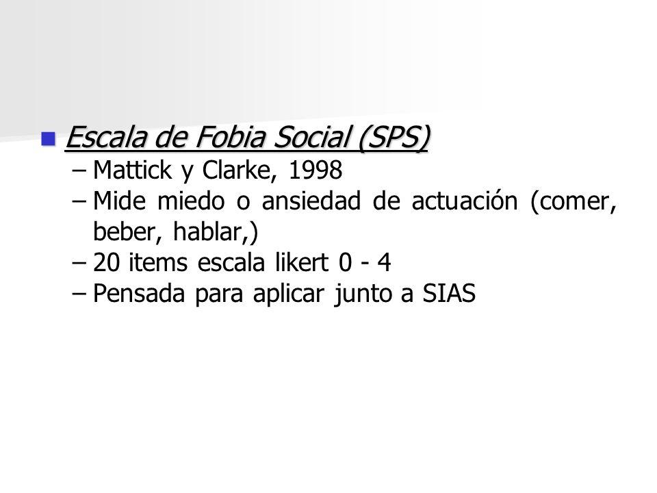 Escala de Fobia Social (SPS) Escala de Fobia Social (SPS) – –Mattick y Clarke, 1998 – –Mide miedo o ansiedad de actuación (comer, beber, hablar,) – –2