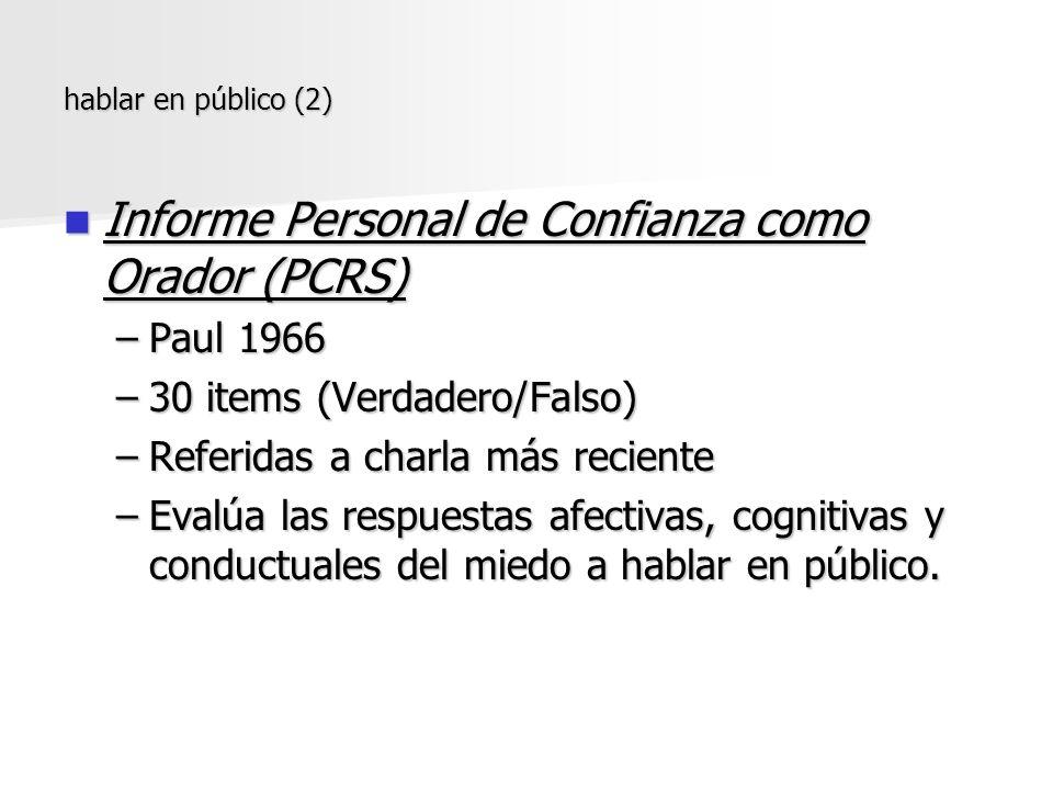 hablar en público (2) Informe Personal de Confianza como Orador (PCRS) Informe Personal de Confianza como Orador (PCRS) –Paul 1966 –30 items (Verdader