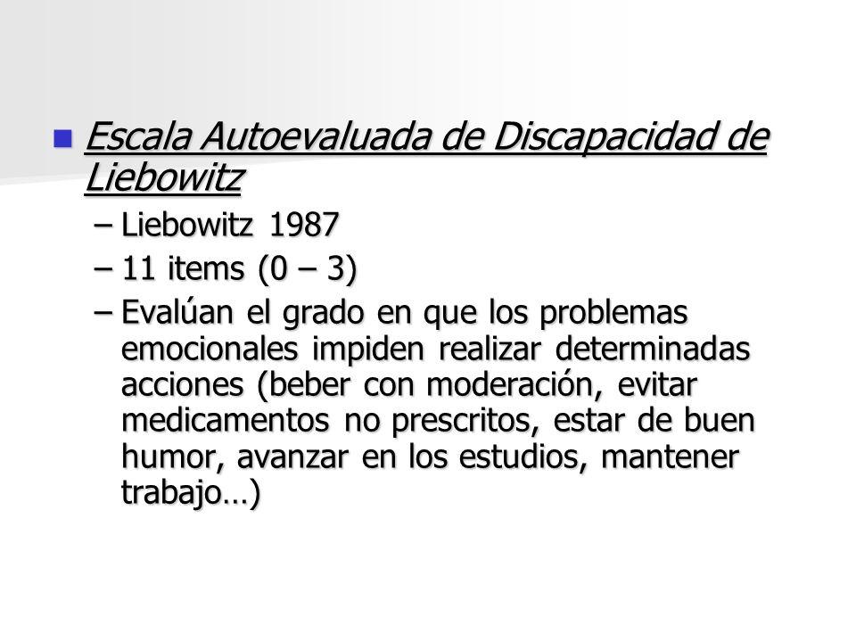 Escala Autoevaluada de Discapacidad de Liebowitz Escala Autoevaluada de Discapacidad de Liebowitz –Liebowitz 1987 –11 items (0 – 3) –Evalúan el grado