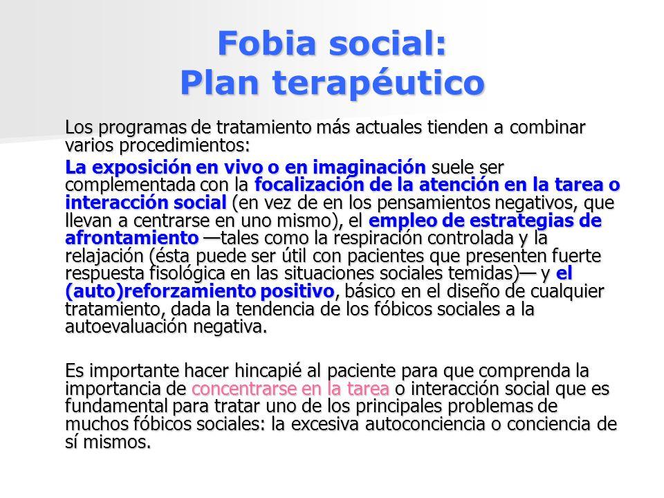 Fobia social: Plan terapéutico Los programas de tratamiento más actuales tienden a combinar varios procedimientos: La exposición en vivo o en imaginac