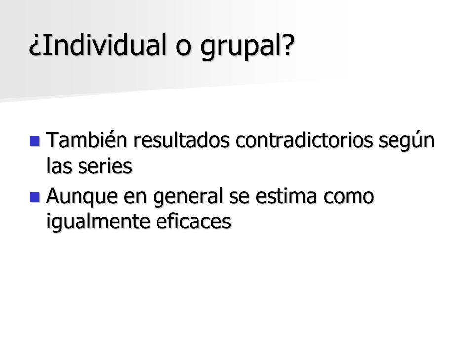 ¿Individual o grupal? También resultados contradictorios según las series También resultados contradictorios según las series Aunque en general se est