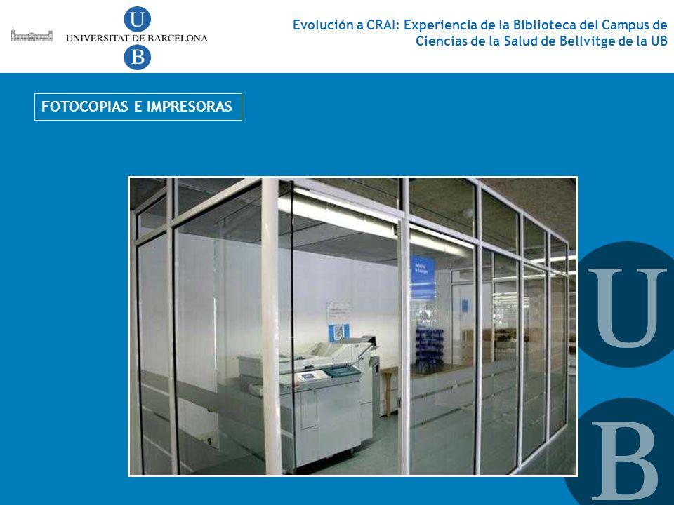 FOTOCOPIAS E IMPRESORAS Evolución a CRAI: Experiencia de la Biblioteca del Campus de Ciencias de la Salud de Bellvitge de la UB