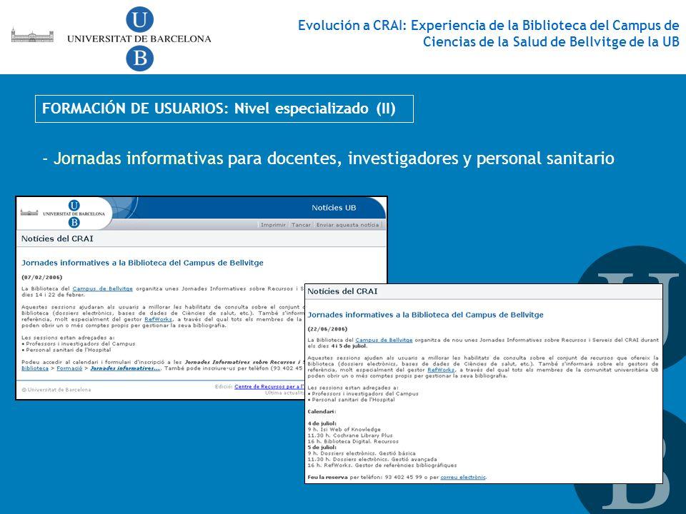 - Jornadas informativas para docentes, investigadores y personal sanitario FORMACIÓN DE USUARIOS: Nivel especializado (II) Evolución a CRAI: Experienc