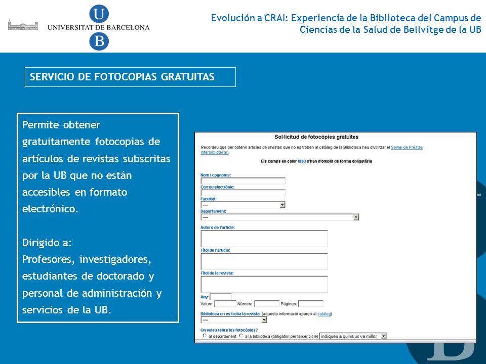 SERVICIO DE FOTOCOPIAS GRATUITAS Permite obtener gratuitamente fotocopias de artículos de revistas subscritas por la UB que no están accesibles en for