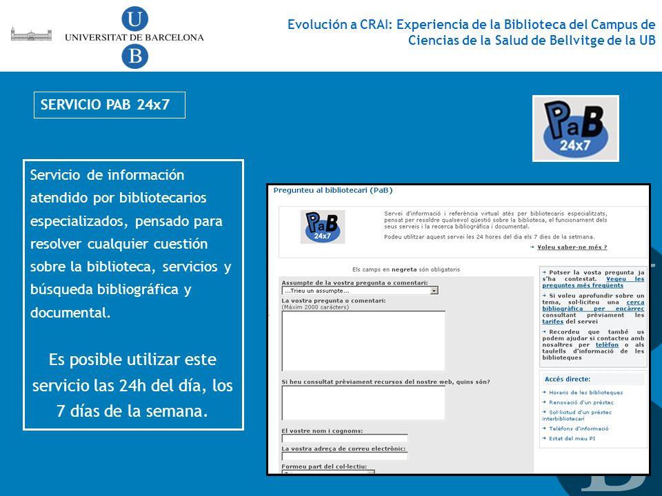 SERVICIO PAB 24x7 Servicio de información atendido por bibliotecarios especializados, pensado para resolver cualquier cuestión sobre la biblioteca, se