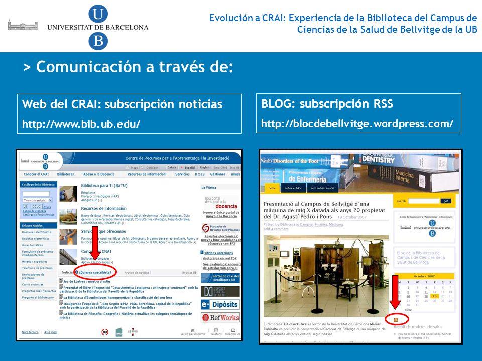 > Comunicación a través de: Web del CRAI: subscripción noticias http://www.bib.ub.edu/ BLOG: subscripción RSS http://blocdebellvitge.wordpress.com/ Ev