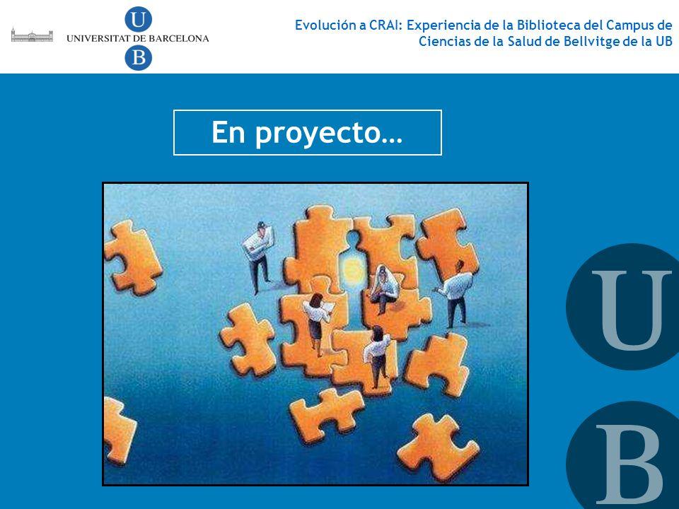 En proyecto… Evolución a CRAI: Experiencia de la Biblioteca del Campus de Ciencias de la Salud de Bellvitge de la UB