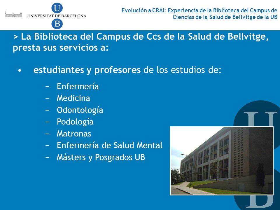 > La Biblioteca del Campus de Ccs de la Salud de Bellvitge, presta sus servicios a: estudiantes y profesores de los estudios de: Enfermería Medicina O