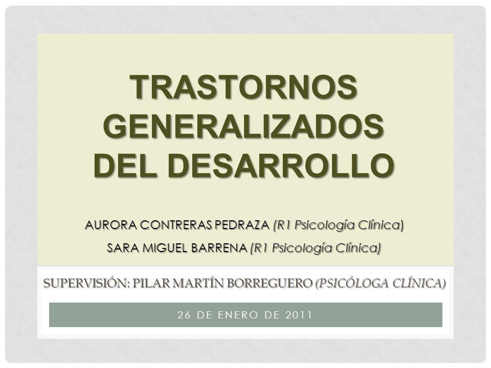 26 DE ENERO DE 2011 SUPERVISIÓN: PILAR MARTÍN BORREGUERO (PSICÓLOGA CLÍNICA) AURORA CONTRERAS PEDRAZA (R1 Psicología Clínica) SARA MIGUEL BARRENA (R1