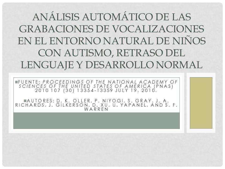 ANÁLISIS AUTOMÁTICO DE LAS GRABACIONES DE VOCALIZACIONES EN EL ENTORNO NATURAL DE NIÑOS CON AUTISMO, RETRASO DEL LENGUAJE Y DESARROLLO NORMAL FUENTE: