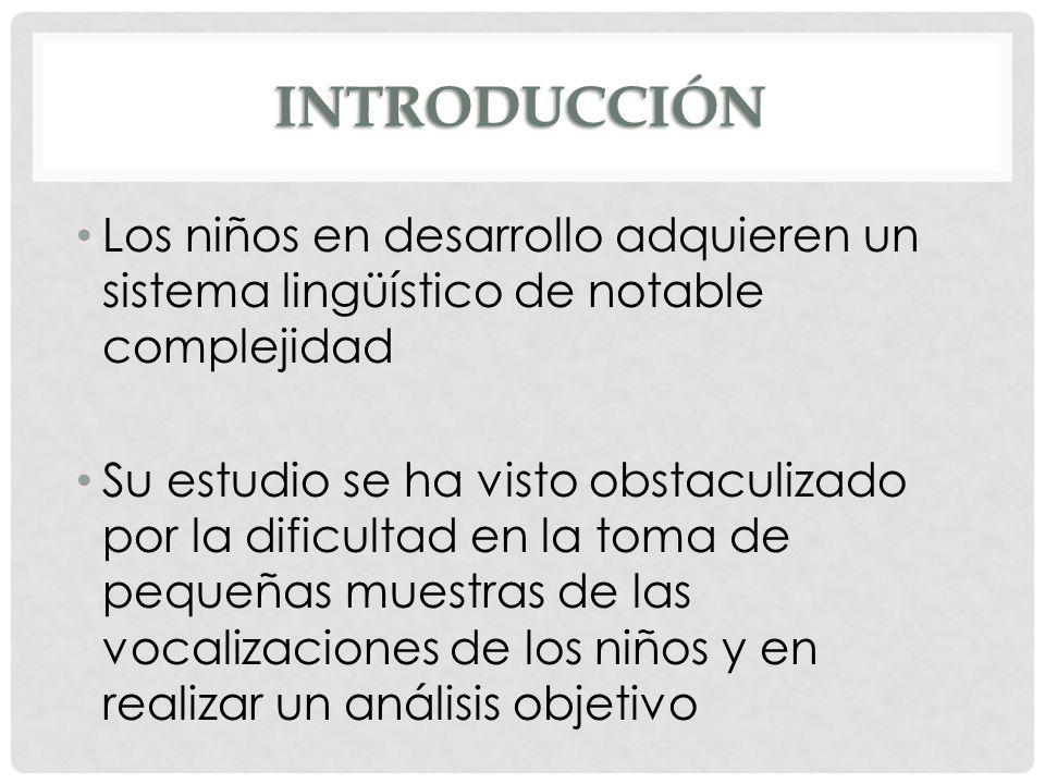 INTRODUCCIÓN Los niños en desarrollo adquieren un sistema lingüístico de notable complejidad Su estudio se ha visto obstaculizado por la dificultad en